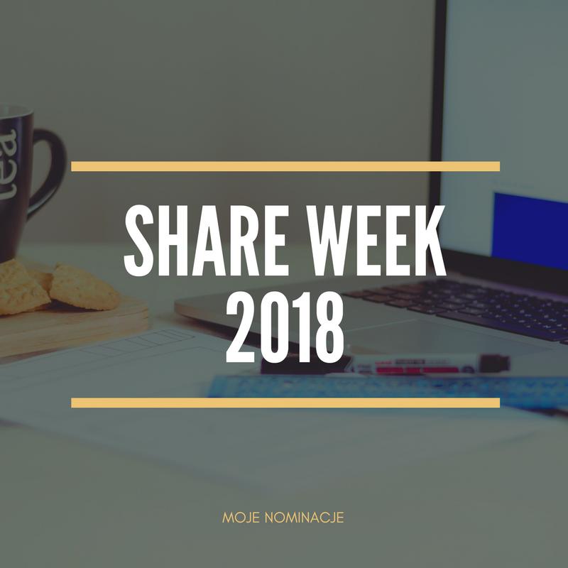 Share Week 2018, czyli moje blogowe inspiracje